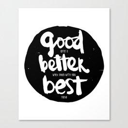 Good, Better, BEST Canvas Print