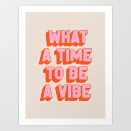 What A Time To Be A Vibe: The Peach Edition Art Print