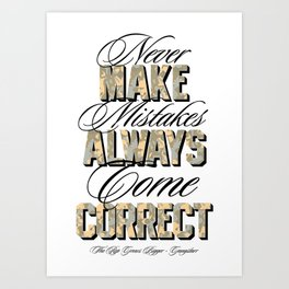 Never make mistakes, always come correct. Art Print