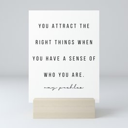 You Attract the Right Things When You Have A Sense of Who You Are. -Amy Poehler Mini Art Print