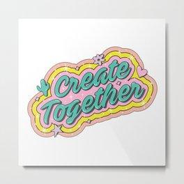 Create Together Metal Print