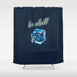 Be Chill Shower Curtain