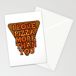 I love pizza more than you Stationery Cards