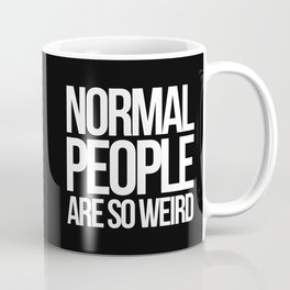 Normal People Are So Weird, Funny, Quote Coffee Mug