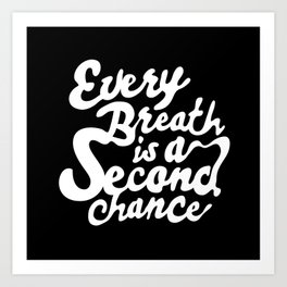 Every Breath is a Second Chance Art Print