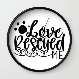 Love Rescued Me - Funny Dog and Cat Lover humor - Cute typography - Lovely quotes illustration Wall Clock