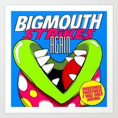 Bigmouth Strikes Again Art Print