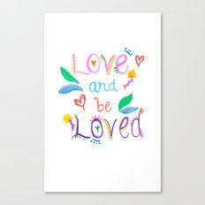 Love and be Loved Canvas Print