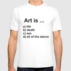 Art is ... a) life b) death c) sex d) all of the above Mens Fitted Tee White MEDIUM