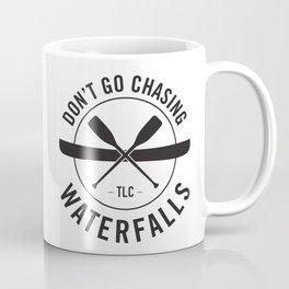 Don't Chase Waterfalls Coffee Mug