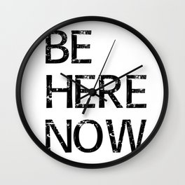 Be Here Now - Meditation Mindfulness Print Wall Clock