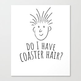 Roller Coaster Shirt Funny Do I Have Coaster Hair Canvas Print
