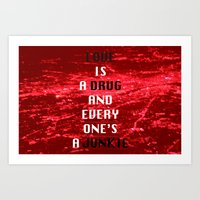 Love Is A Drug And Everyone's A Junkie Art Print