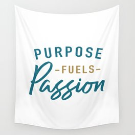 Purpose fuels passion Wall Tapestry