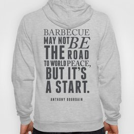 Chef Anthony Bourdain quote, barbecue, road to world peace, food, kitchen, foodporn, travel, cooking Hoody