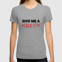 Give my a break T-shirt