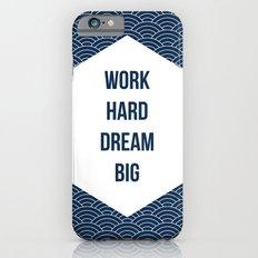 Work Hard Dream Big iPhone 6s Slim Case