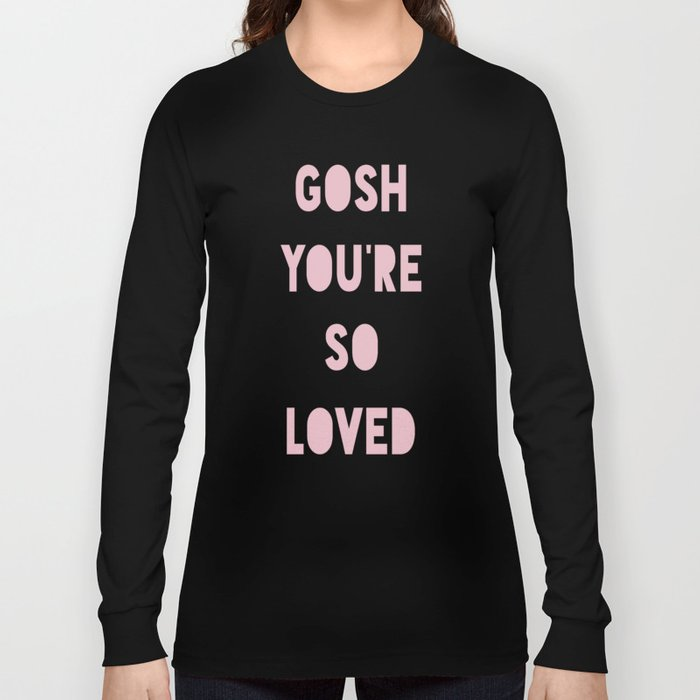 Gosh (Loved) Long Sleeve T-shirt