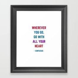 WHEREVER YOU GO - GO WITH ALL YOUR HEART - Confucius Inspiration Quote Framed Art Print