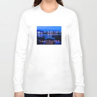vancouver Long Sleeve T-shirts featuring Vancouver Canada by Energitees