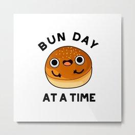 Bun Day At A Time Cute Food Pun Metal Print