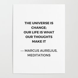 Stoic Inspiration Quotes - Marcus Aurelius Meditations - The universe is change Poster