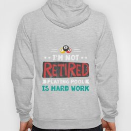 I'M Not Retired Playing Pool Is Hard Work Hobby  Hoody