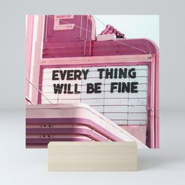 Every Thing Will Be Fine Mini Art Print