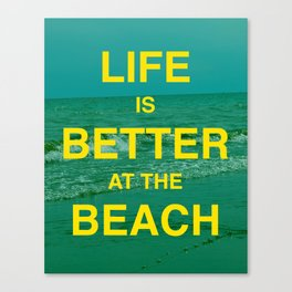 Life is better at the Beach.  Canvas Print