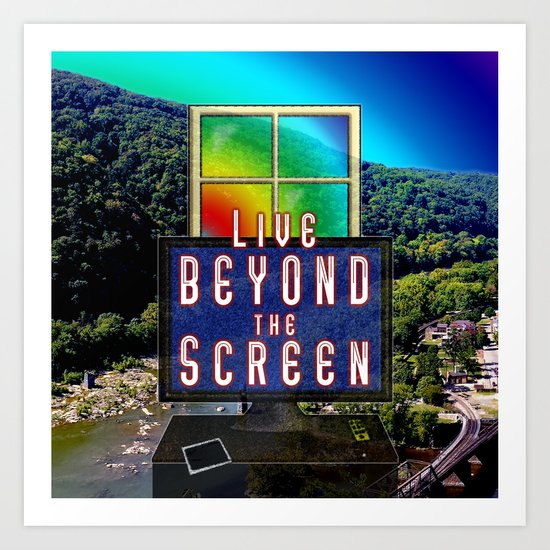Live Beyond the Screen Art Print