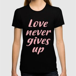 Love never gives up T-shirt