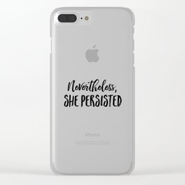 Nevertheless, She Persisted (Text Only) Clear iPhone Case