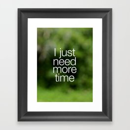 I just need more time Framed Art Print