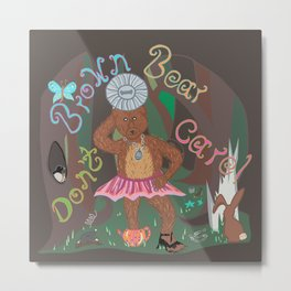 Brown bear don't care! Metal Print
