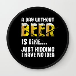A Day Without Beer Funny Beer Lover Wall Clock