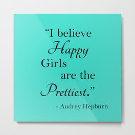 I believe happy girls are the prettiest. Metal Print