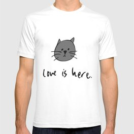 Love is Here (Grey Cat 2) T-shirt