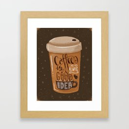 Coffee is Always Good Idea Framed Art Print