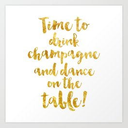 Time to drink champagne and dance on the table! Art Print