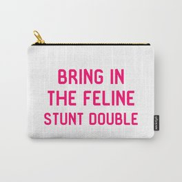 Bring in the Feline Stunt Double Quote Carry-All Pouch