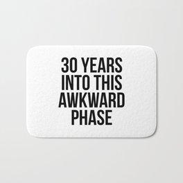 30 Years Into This Awkward Phase Bath Mat