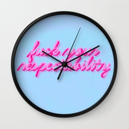 Fuck Your Respectability Wall Clock