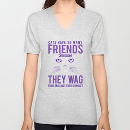 Cats Have So Many Friends Because They Wag Their Tails Not Their Tongues pu Unisex V-Neck