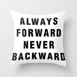 Always Forward Never Backward Throw Pillow