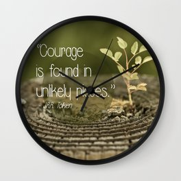 Courage is found in unlikely places  {Quote} Wall Clock
