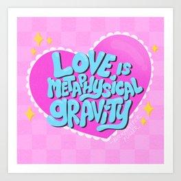 Love Is Metaphysical Gravity Art Print