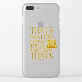 That's What I Do I Drive A Truck And I Know Things design Clear iPhone Case