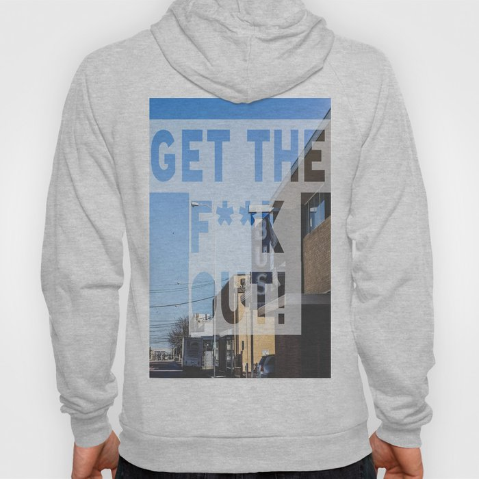 Get the F**k Out!  Hoody
