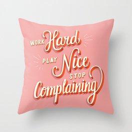 Work hard, play nice, stop complaining Throw Pillow