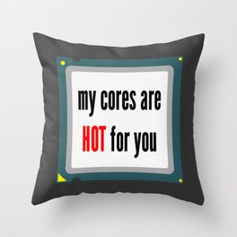 My cores are hot for you CPU Throw Pillow